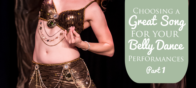 Choosing a Great Song for Your Belly Dance Performances Part 1