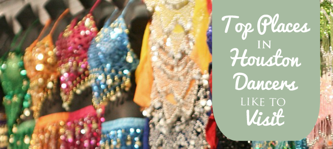 Top Places in Houston Belly Dancers Like to Visit