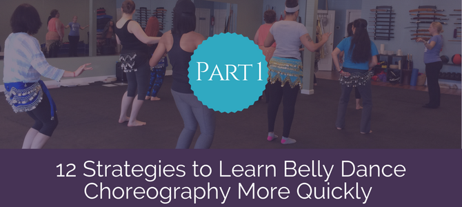 12 Strategies to Learn Belly Dance Choreography More Quickly (Part 1)
