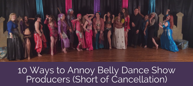 10 Ways to Annoy Belly Dance Show Producers (Short of Cancellation)