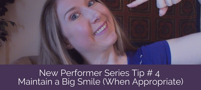 New Performer Series Tip # 4: Maintain a Big Smile (When Appropriate)