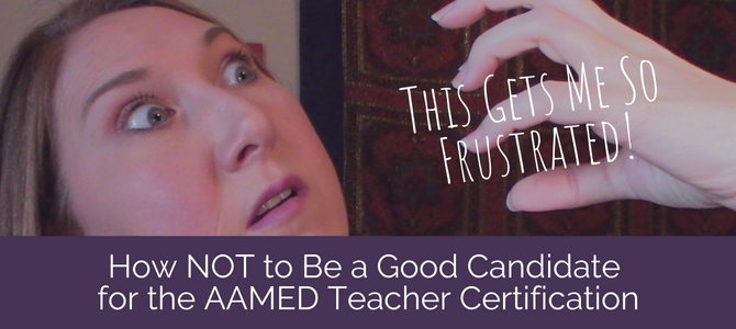 How NOT to Be a Good Candidate for the AAMED Teacher Certification
