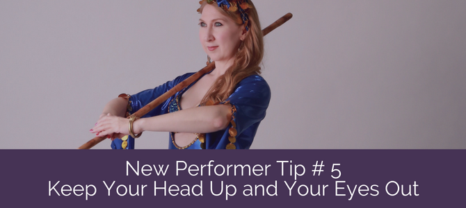 New Performer Series Tip # 5: Keep Your Head Up and Your Eyes Out