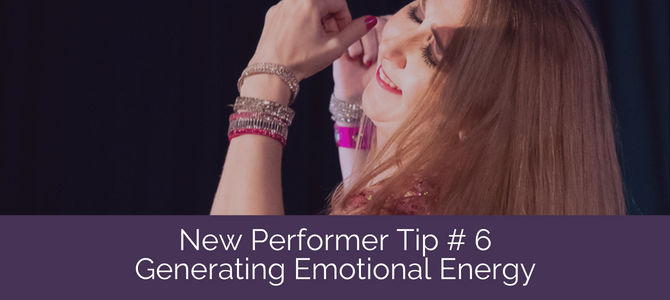 New Performer Series Tip # 6: Generating Emotional Energy